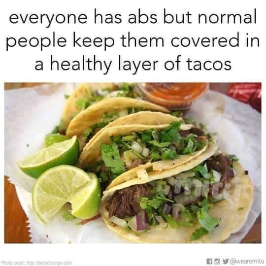 Dish - everyone has abs but normal people keep them covered in a healthy layer of tacos @wearemitu Photo credit hitptistychomps.com