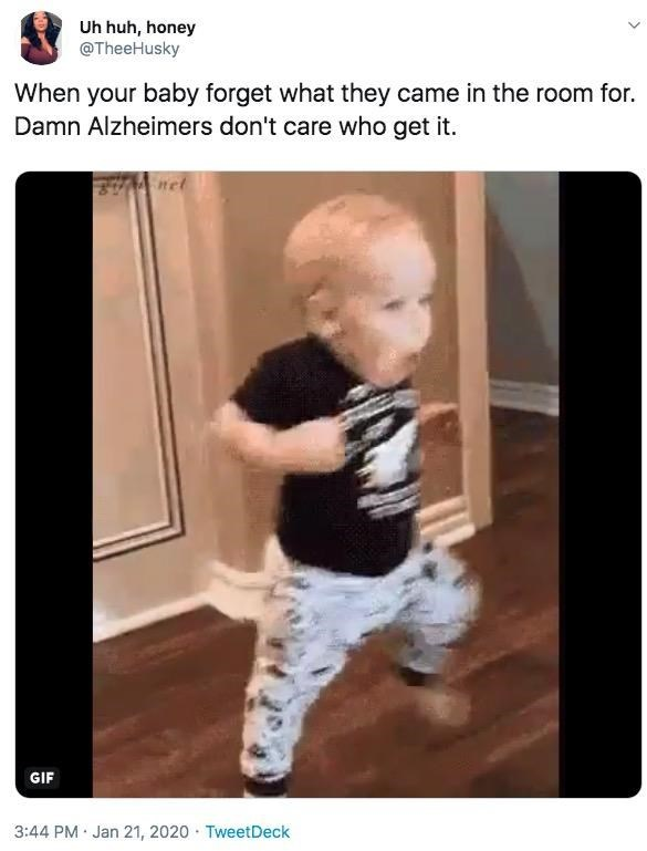 Child - Uh huh, honey @TheeHusky When your baby forget what they came in the room for. Damn Alzheimers don't care who get it. net GIF 3:44 PM · Jan 21, 2020 · TweetDeck