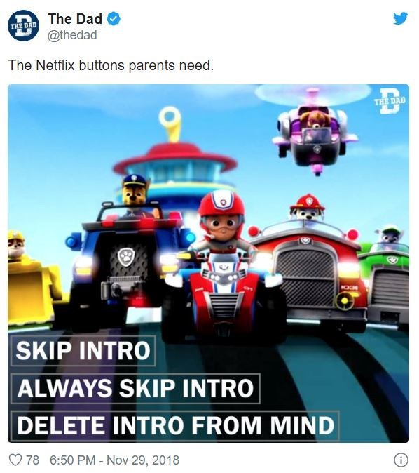 Mode of transport - The Dad THE DAD @thedad The Netflix buttons parents need. THE DAD SKIP INTRO ALWAYS SKIP INTRO DELETE INTRO FROM MIND 78 6:50 PM - Nov 29, 2018