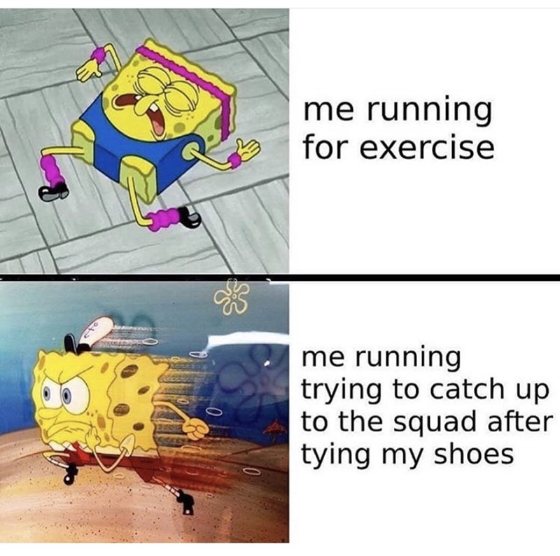 Cartoon - me running for exercise me running trying to catch up to the squad after tying my shoes