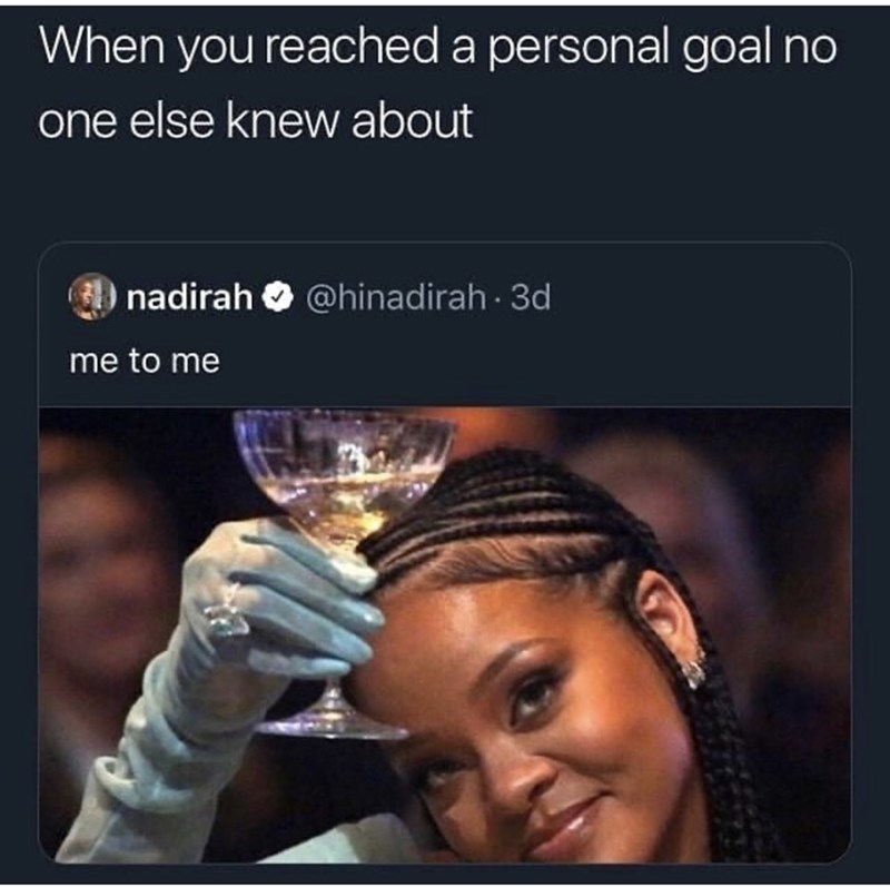 Text - When you reached a personal goal no one else knew about nadirah O @hinadirah · 3d me to me