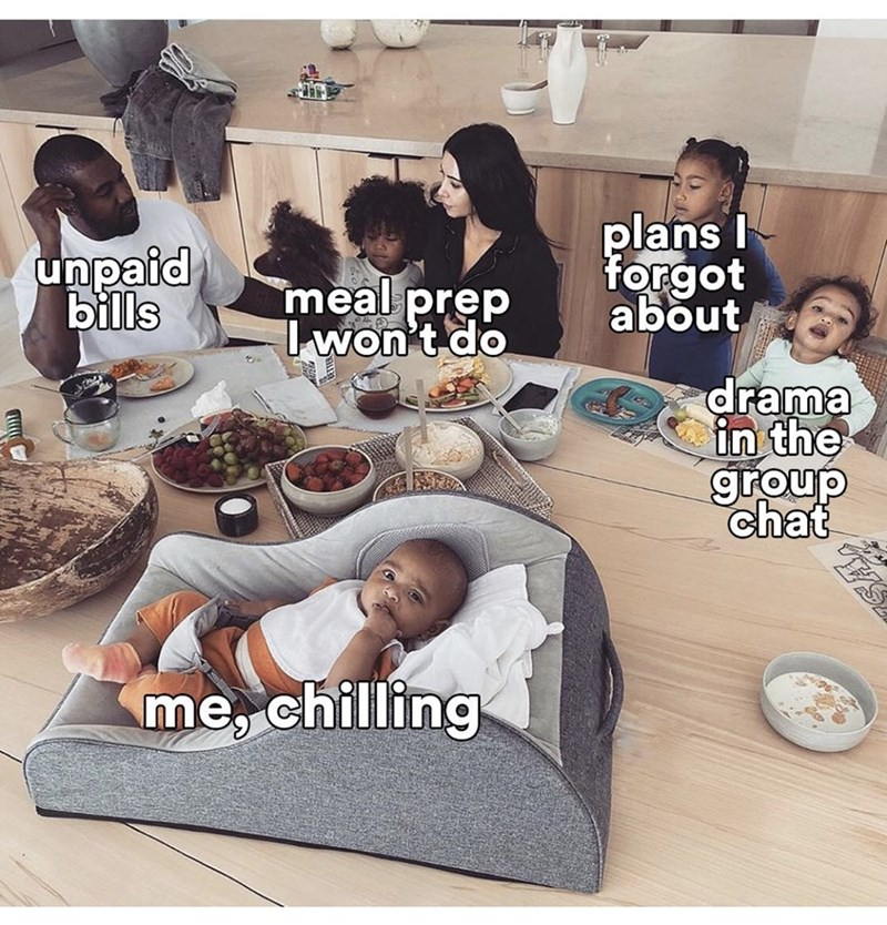 People - plans unpaid bills forgot about meal prep Iwon't do drama in the group chat me, chilling
