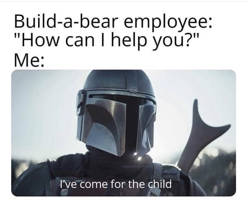 """Helmet - Build-a-bear employee: """"How can I help you?"""" Me: I've come for the child"""