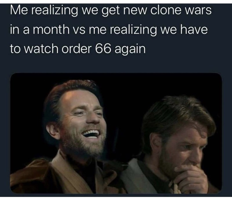 Text - Me realizing we get new clone wars in a month vs me realizing we have to watch order 66 again
