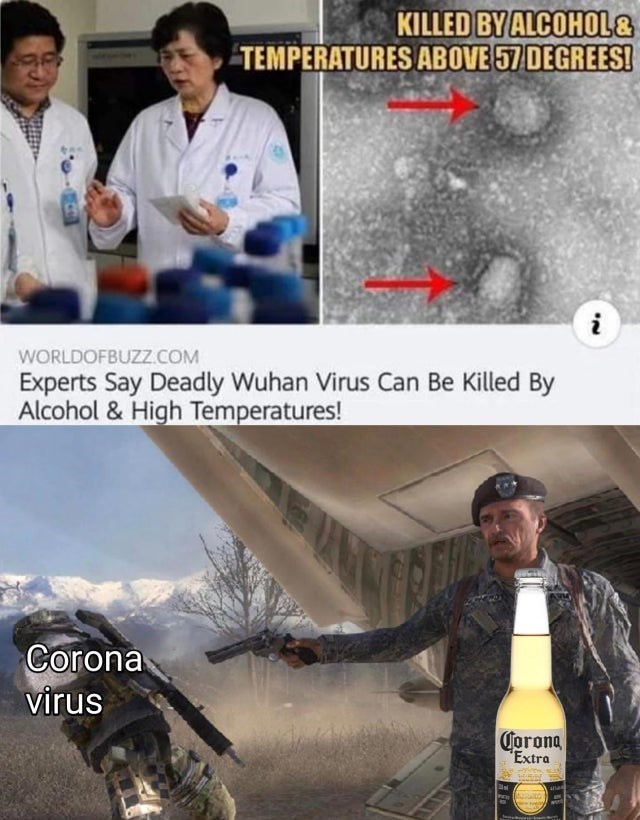 KILLED BY ALCOHOL& TEMPERATURES ABOVE 57 DEGREES! WORLDOFBUZZ.COM Experts Say Deadly Wuhan Virus Can Be Killed By Alcohol & High Temperatures! Corona virus Corona Extra