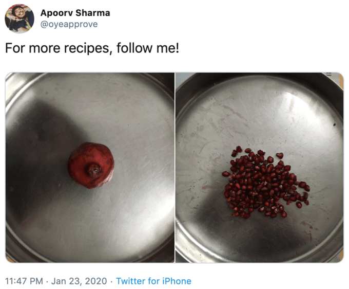 Pomegranate - Apoorv Sharma @oyeapprove For more recipes, follow me! 11:47 PM · Jan 23, 2020 · Twitter for iPhone