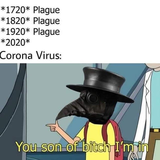 Cartoon - *1720* Plague *1820* Plague *1920* Plague *2020* Corona Virus: You son of bitch I'm in