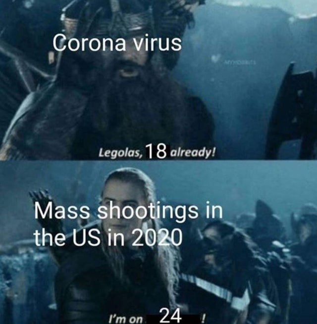 Font - Corona virus Legolas, 18 already! Mass shootings in the US in 2020 I'm on 24