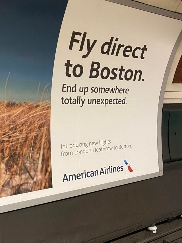 Advertising - Fly direct to Boston. End up somewhere totally unexpected. Introducing new flights from London Heathrow to Boston. American Airlines