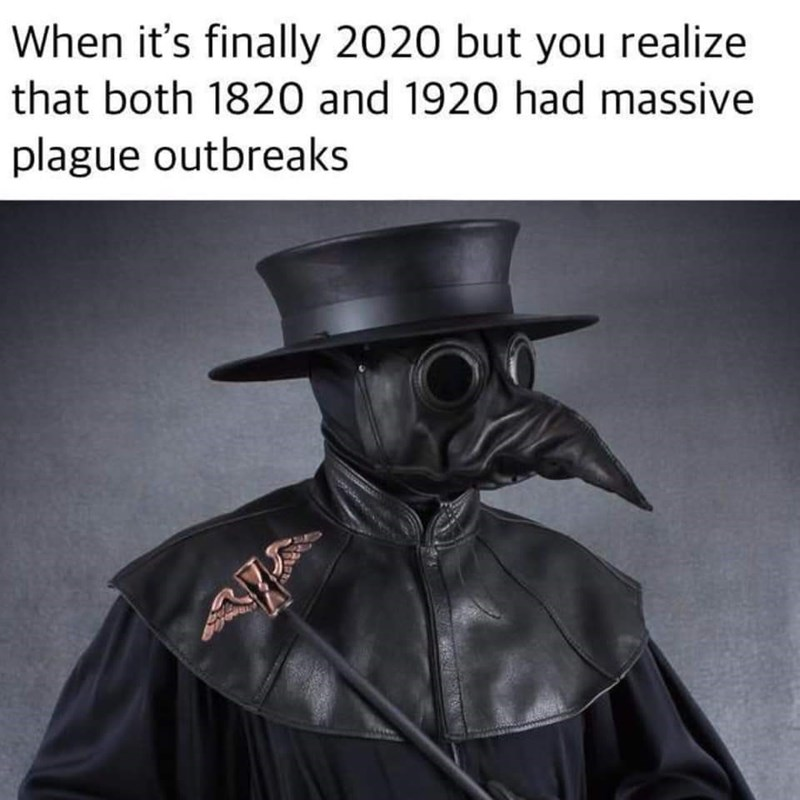 Fictional character - When it's finally 2020 but you realize that both 1820 and 1920 had massive plague outbreaks