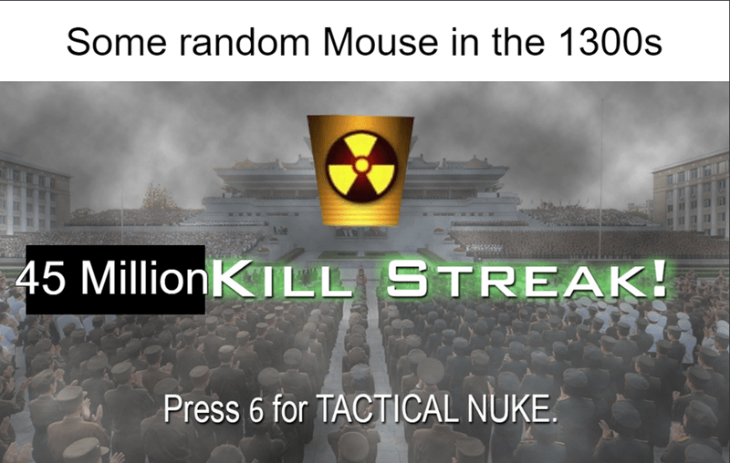 Text - Some random Mouse in the 1300s 45 MillionKILL STREAK! Press 6 for TACTICAL NUKE.
