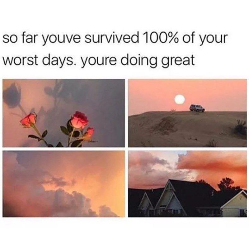 Text - so far youve survived 100% of your worst days. youre doing great