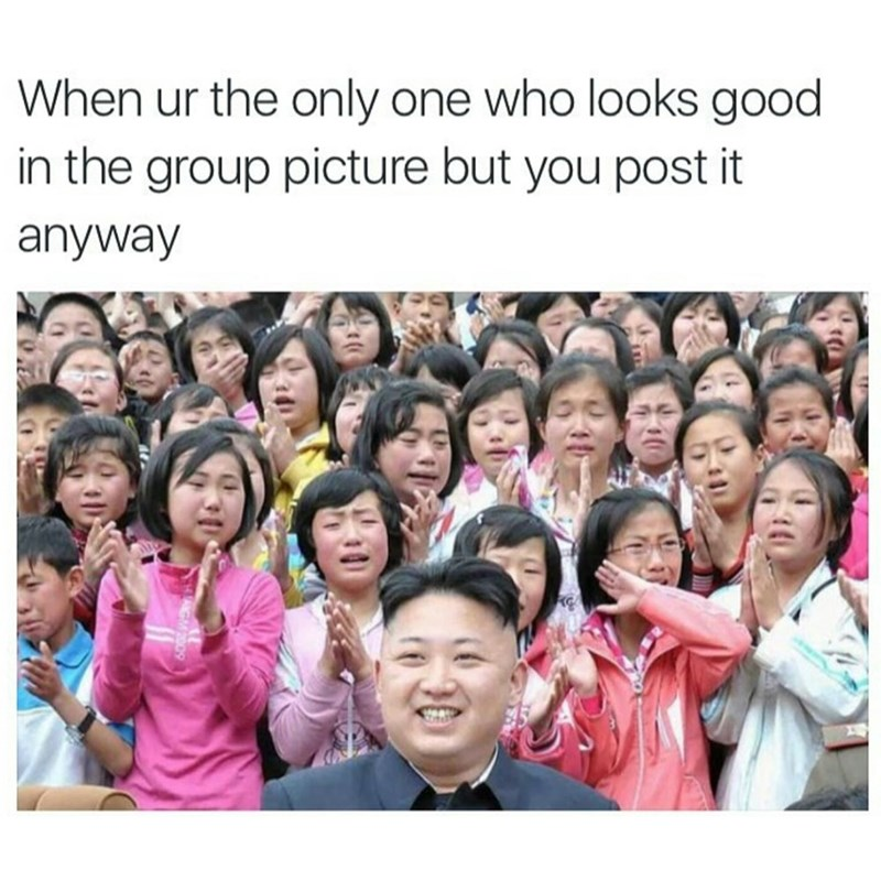People - When ur the only one who looks good in the group picture but you post it anyway