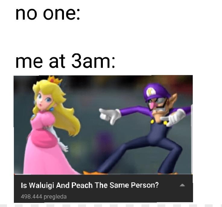 Cartoon - no one: me at 3am: Is Waluigi And Peach The Same Person? 498.444 pregleda