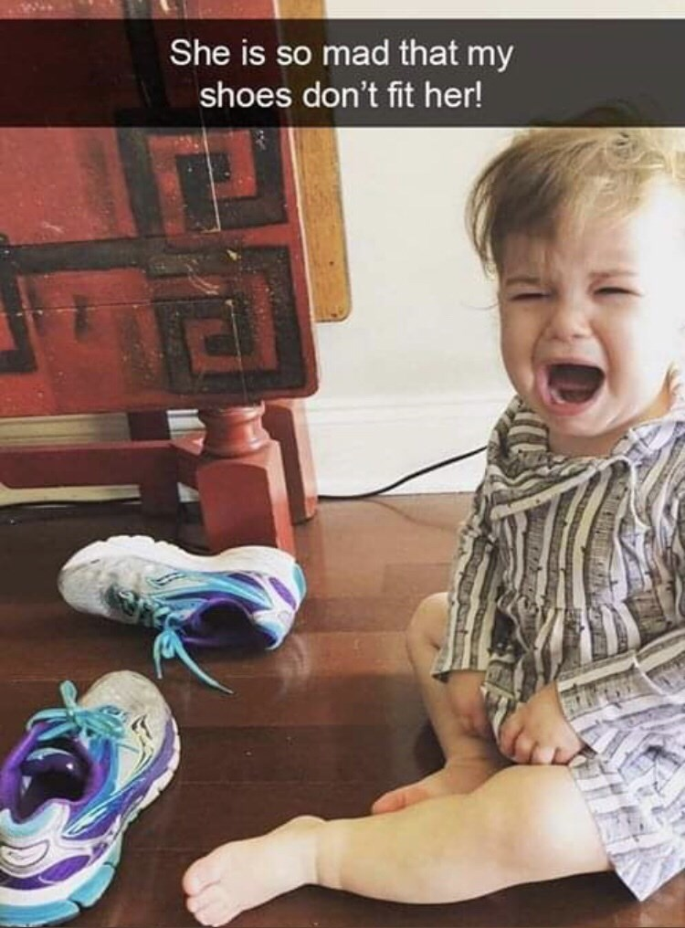 Child - She is so mad that my shoes don't fit her!