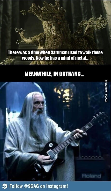 Musical instrument - There was a time when Saruman used to walk these woods. Now he has a mind of metal. MEANWHILE, IN ORTHANC. Roland 9 Follow @9GAG on Instagram! mstani19 /9GAG