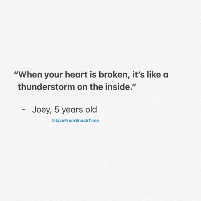 """Text - """"When your heart is broken, it's like a thunderstorm on the inside."""" Joey, 5 years old @LiveFromSnackTime"""