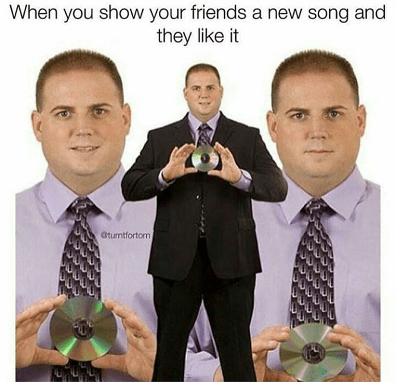 Tie - When you show your friends a new song and they like it @turntfortom