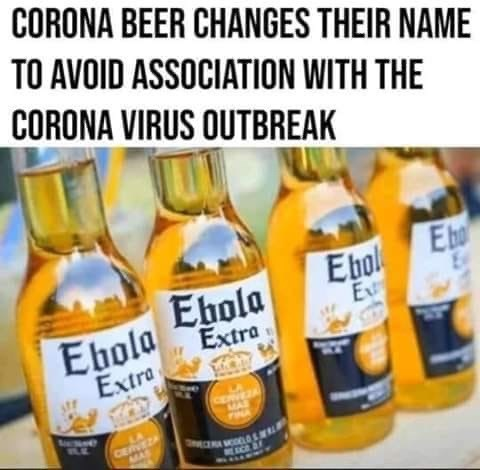 Drink - CORONA BEER CHANGES THEIR NAME TO AVOID ASSOCIATION WITH THE CORONA VIRUS OUTBREAK Ebo Ebol Ehola Ebola Extra Extra Ex TINA ILE CERVEZA MAS EECE OF