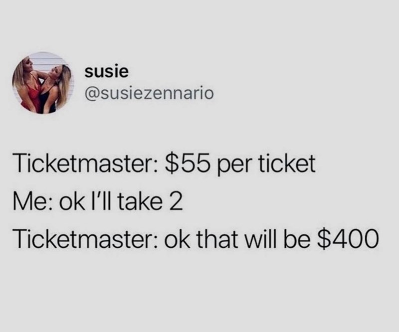 Text - susie @susiezennario Ticketmaster: $55 per ticket Me: ok l'll take 2 Ticketmaster: ok that will be $400