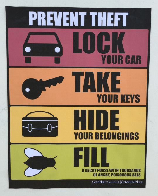 Poster - PREVENT THEFT LOCK YOUR CAR TAKE YOUR KEYS HIDE YOUR BELONGINGS FILL A DECOY PURSE WITH THOUSANDS OF ANGRY, POISONOUS BEES Glendale Galleria JObvious Plant