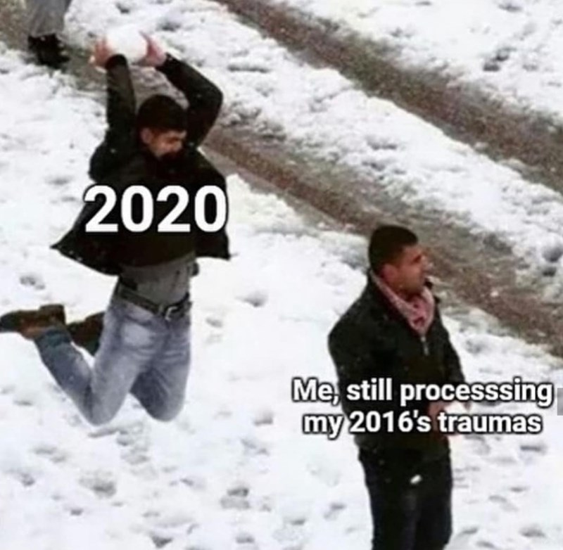 Snow - 2020 Me, still processsing my 2016's traumas
