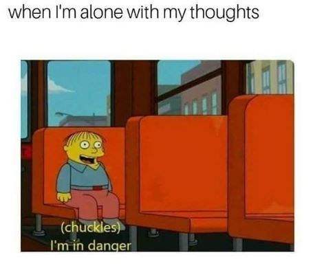 Cartoon - when I'm alone with my thoughts (chuckles) I'm in danger