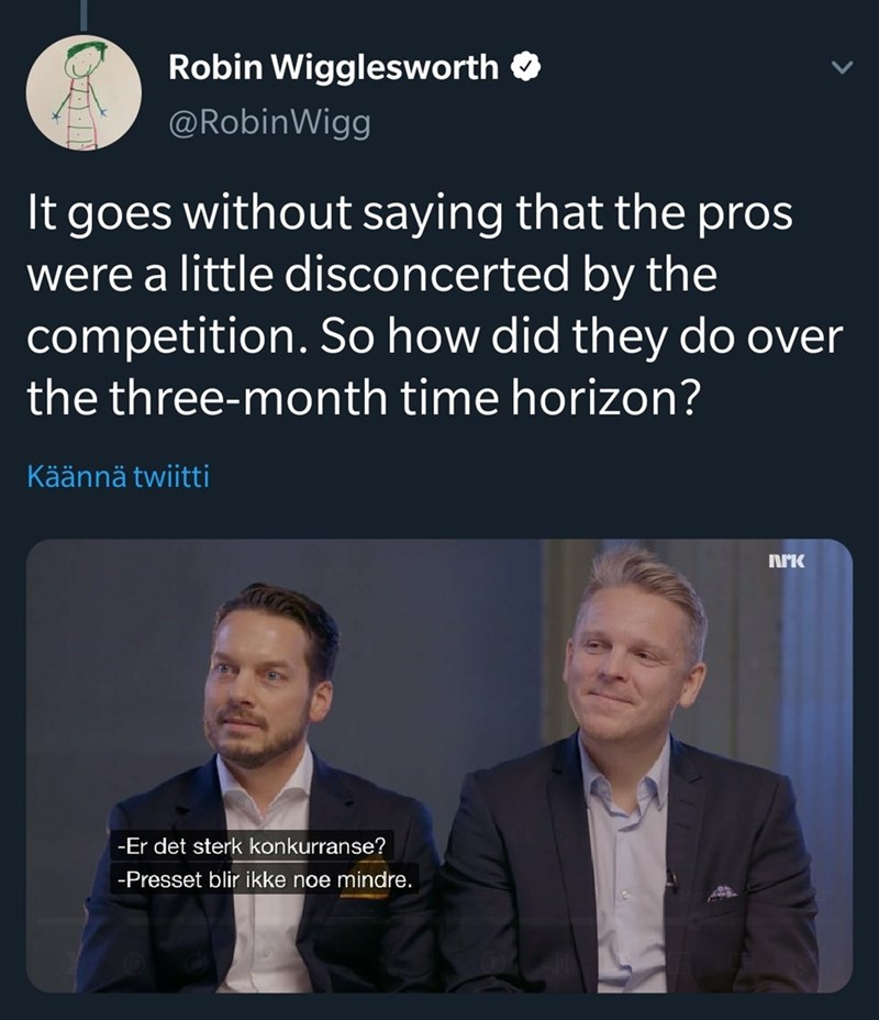 Text - Robin Wigglesworth @RobinWigg It goes without saying that the pros were a little disconcerted by the competition. So how did they do over the three-month time horizon? Käännä twiitti -Er det sterk konkurranse? -Presset blir ikke noe mindre.
