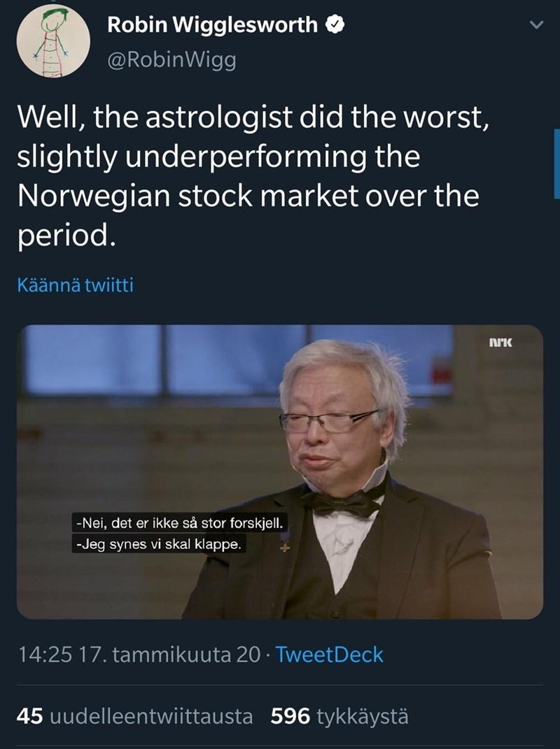 Text - Robin Wigglesworth O @RobinWigg Well, the astrologist did the worst, slightly underperforming the Norwegian stock market over the period. Käännä twiitti -Nei, det er ikke så stor forskjell. -Jeg synes vi skal klappe. 14:25 17. tammikuuta 20 · TweetDeck 45 uudelleentwiittausta 596 tykkäystä