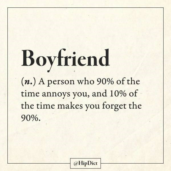 Text - Boyfriend (n.) A person who 90% of the time annoys you, and 10% of the time makes you forget the 90%. @HipDict