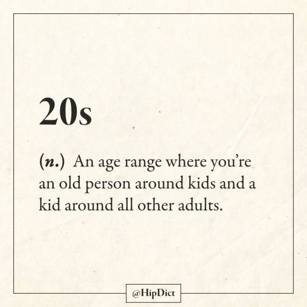 Text - 20s (n.) An age range where you're. an old person around kids and a kid around all other adults. @HipDict