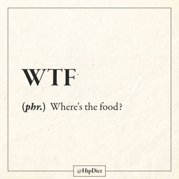 Text - WTF (phr.) Where's the food? @HipDict