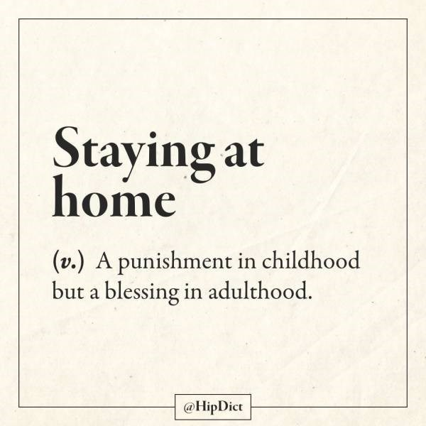 Text - Staying at home (v.) A punishment in childhood but a blessing in adulthood. @HipDict