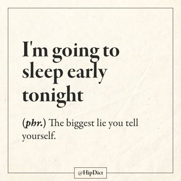 Text - I'm going to sleep early tonight (phr.) The biggest lie you tell yourself. @HipDict