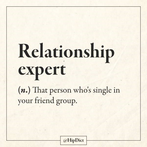 Text - Relationship expert (n.) That person who's single in your friend group. @HipDict