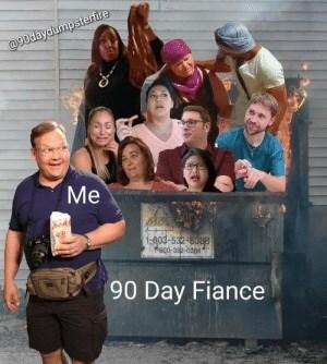 People - a9Bdaydumpsterfire Me 1-003-532 60 aco-a-odos 90 Day Fiance