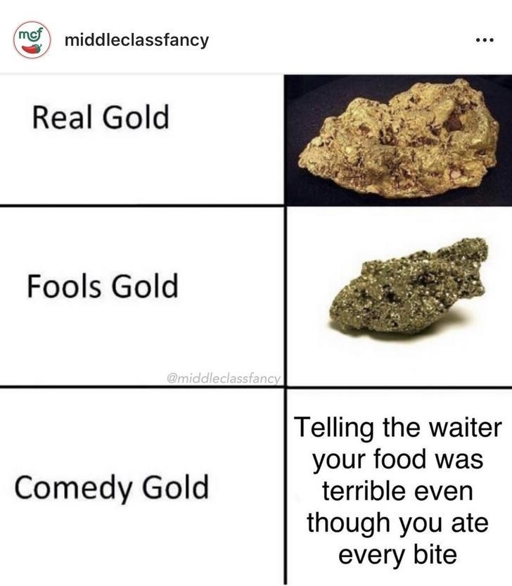 Text - Rock - mof middleclassfancy Real Gold Fools Gold @middleclassfancy Telling the waiter your food was terrible even Comedy Gold though you ate every bite