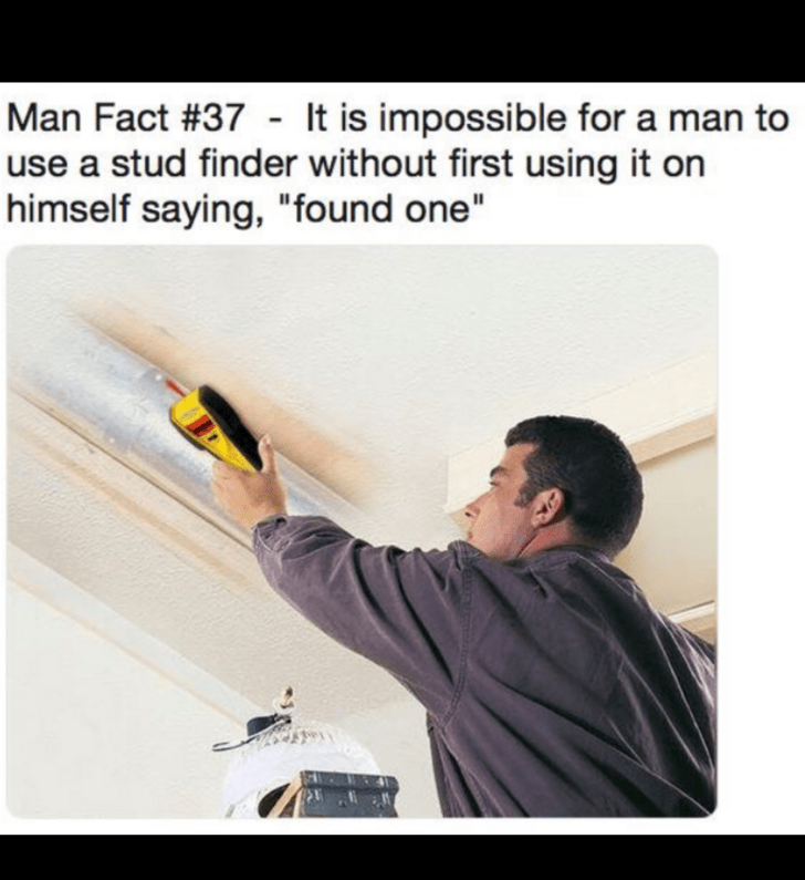 "Text - Text - Man Fact #37 - It is impossible for a man to use a stud finder without first using it on himself saying, ""found one"""