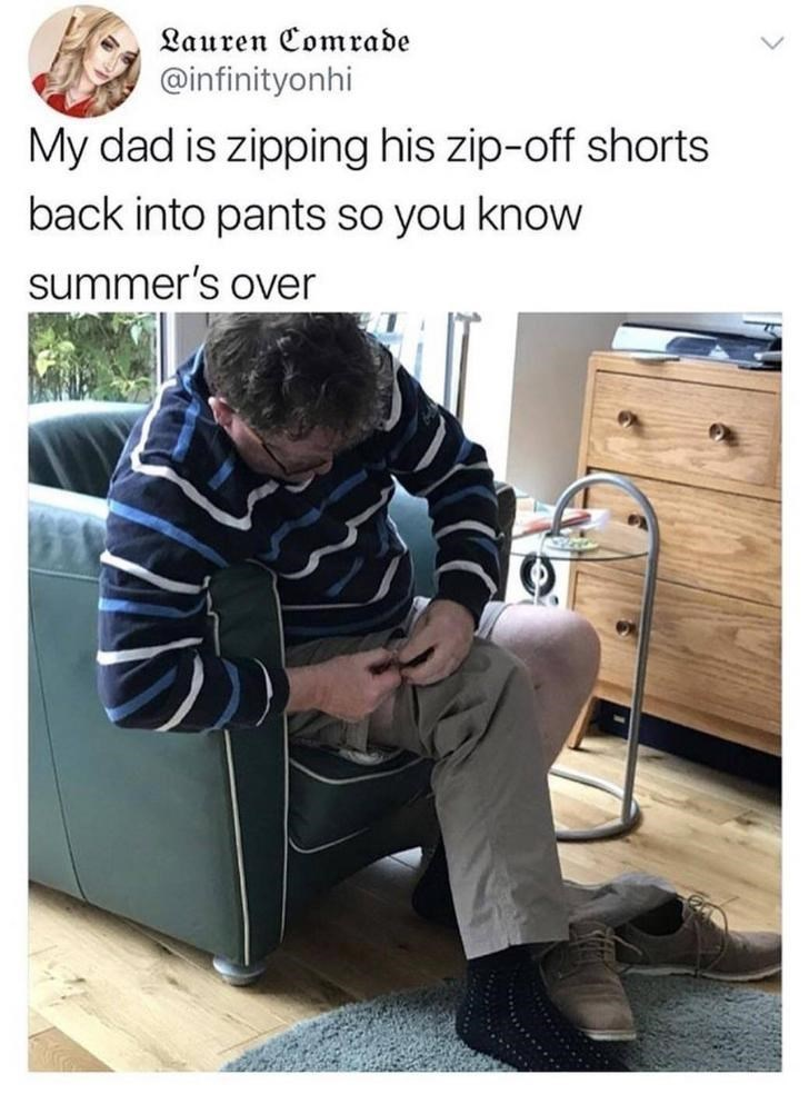 Photo caption - Lauren Comrade @infinityonhi My dad is zipping his zip-off shorts back into pants so you know summer's over