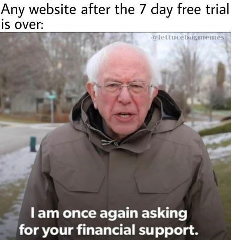 Facial expression - Any website after the 7 day free trial is over: @lettucebagmemes Iam once again asking for your financial support.