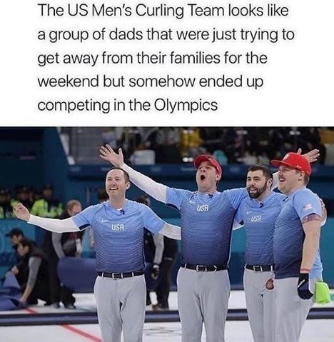 Team - The US Men's Curling Team looks like a group of dads that were just trying to get away from their families for the weekend but somehow ended up competing in the Olympics USR USA USR