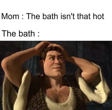 Text - Mom : The bath isn't that hot The bath :