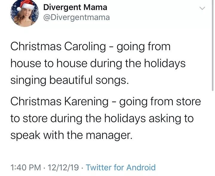 Text - Divergent Mama @Divergentmama Christmas Caroling - going from house to house during the holidays singing beautiful songs. Christmas Karening - going from store to store during the holidays asking to speak with the manager. 1:40 PM · 12/12/19 · Twitter for Android