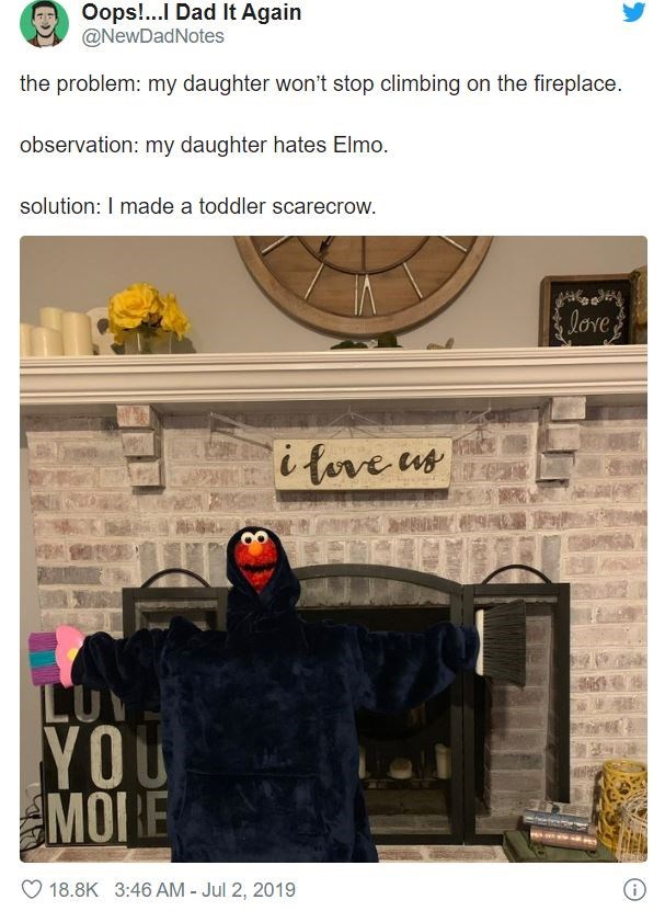 Text - Oops!...I Dad It Again @NewDadNotes the problem: my daughter won't stop climbing on the fireplace. observation: my daughter hates Elmo. solution: I made a toddler scarecrow. love, i fove us LUV YOU MOI E 18.8K 3:46 AM - Jul 2, 2019