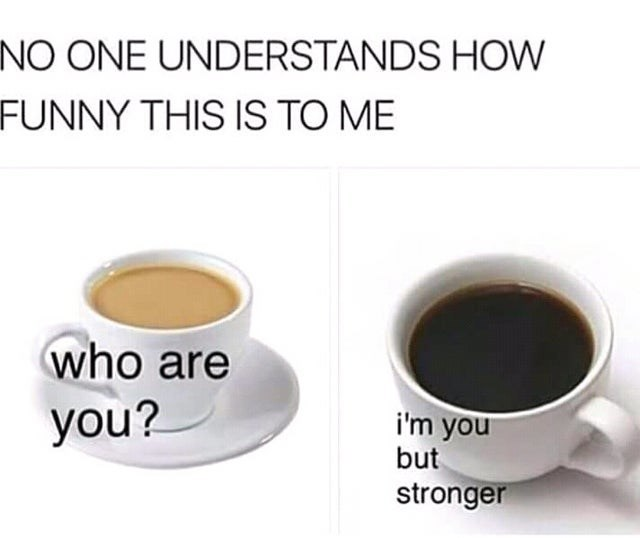 Cup - NO ONE UNDERSTANDS HOW FUNNY THIS IS TO ME who are you? i'm you but stronger