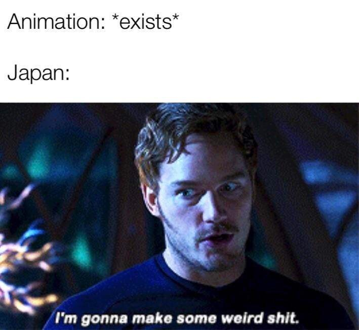 Chin - Animation: *exists* Japan: I'm gonna make some weird shit.