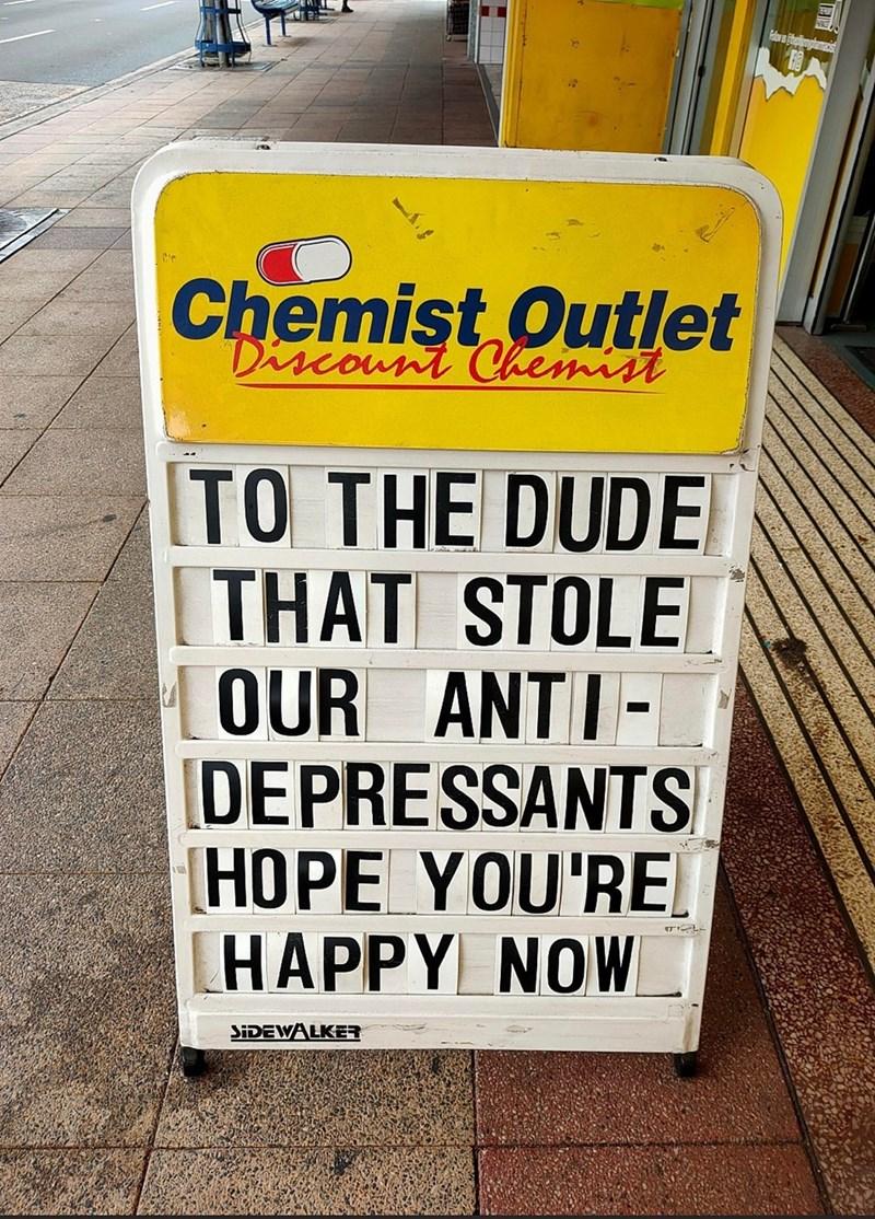 Font - Pls temanas Chemişt Outlet Discount Chemist TO THE DUDE [THAT STOLE OUR ANTI- DEPRESSANTS HOPE YOU'RE HAPPY NOW SIDEWALKER