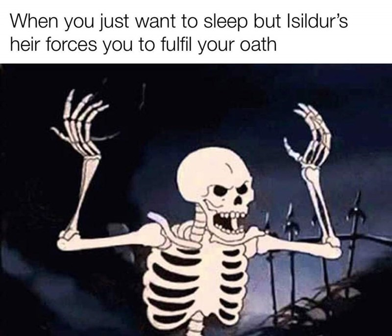 Skeleton - When you just want to sleep but Isildur's heir forces you to fulfil your oath
