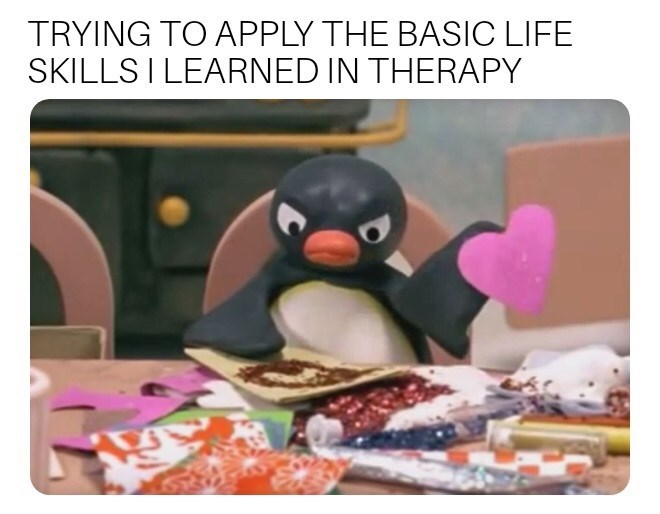 Flightless bird - TRYING TO APPLY THE BASIC LIFE SKILLS I LEARNED IN THERAPY