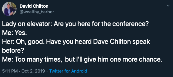 Text - David Chilton @wealthy_barber Lady on elevator: Are you here for the conference? Me: Yes. Her: Oh, good. Have you heard Dave Chilton speak before? Me: Too many times, but l'll give him one more chance. 5:11 PM · Oct 2, 2019 · Twitter for Android